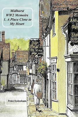Midhurst Ww2 Memoirs: 1. a Place Dear to My Heart by Peter H. Sydenham Paperback