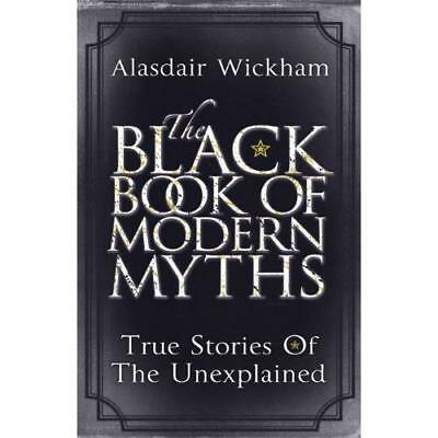 The Black Book of Modern Myths: True Stories of the Une - Paperback NEW Wickham,