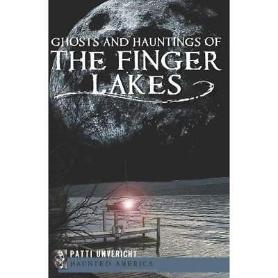 Ghosts and Hauntings of the Finger Lakes (Haunted Ameri - Paperback NEW Patti Un
