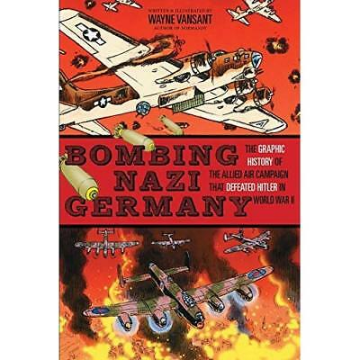 Bombing Nazi Germany: The Graphic History of the Allied - Library Binding NEW Wa