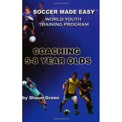 Soccer Made Easy: Coaching 5-8 Year Olds - Paperback NEW Green, Shaun 2003-09-01