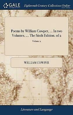 Poems by William Cowper, ... in Two Volumes. ... the Sixth Edition. of 2; Volume