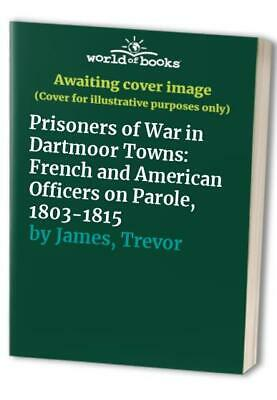 Prisoners of War in Dartmoor Towns: French and Ame... by James, Trevor Paperback