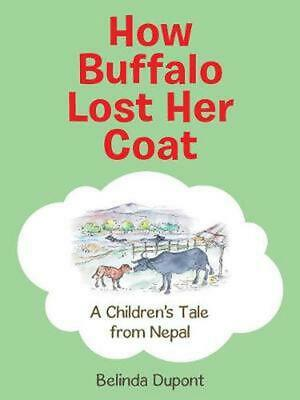How Buffalo Lost Her Coat: A Children's Tale from Nepal by Belinda DuPont Paperb