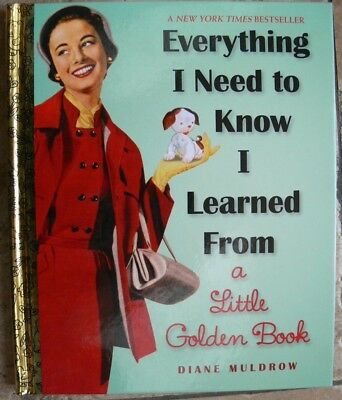 EVERYTHING I NEED TO KNOW I LEARNED FROM A LITTLE GOLDEN BOOK ~ Diane Muldrow