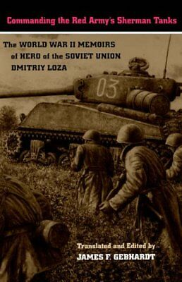 Commanding the Red Army's Sherman Tanks: The World ... by Loza, Dmitriy Hardback