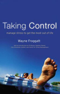 Taking Control: Managing Stress to Get the Most O... by Wayne Froggatt Paperback