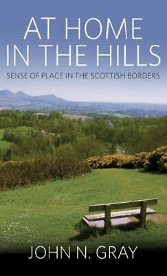At Home in the Hills: Sense of Place in the Scottish B... by Gray, John Hardback