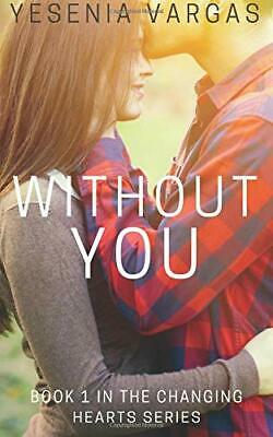 Without You: Book 1 in the Changing Hearts Series: Volume 1 by Vargas, Yesenia