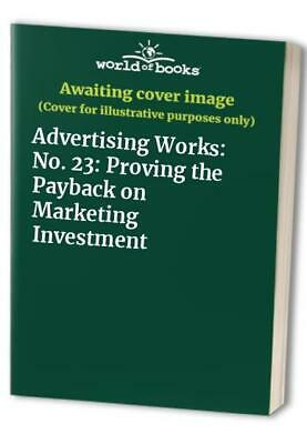 Advertising Works: No. 23: Proving the Payback on Marketing Investment Book The