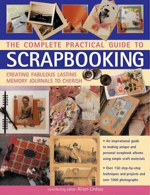The Complete Practical Guide to Scrapbooking: Crea... by Alison Lindsay Hardback