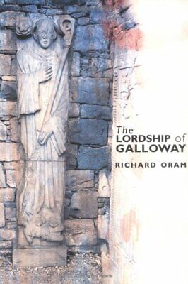The Lordship of Galloway: c.900 to c.1300: by Oram, Richard Paperback Book The
