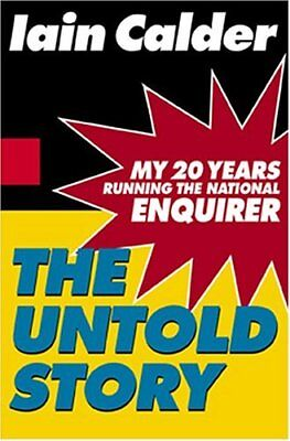The Untold Story: My 20 Years Running the National Enquirer by Calder, Iain The