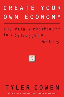 Create Your Own Economy by Tyler Cowen Hardback Book The Cheap Fast Free Post
