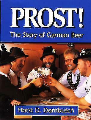 Prost! - The Story of German Beer. NEW ! By Horst D. Dornbusch. OKTOBERFEST !