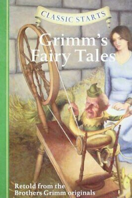 Classic Starts: Grimm's Fairy Tales by Retold from the Brothers Grimm original