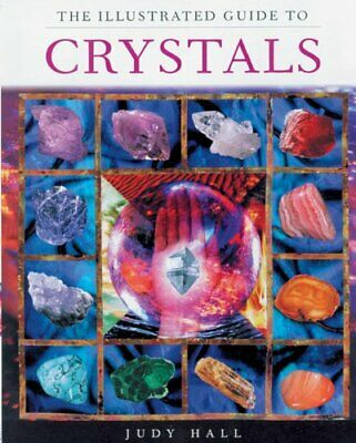 The Illustrated Guide to Crystals by Hall, Judy Book The Fast Free Shipping