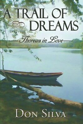 A TRAIL OF DREAMS, Thoreau in Love by Silva, Don Book The Cheap Fast Free Post