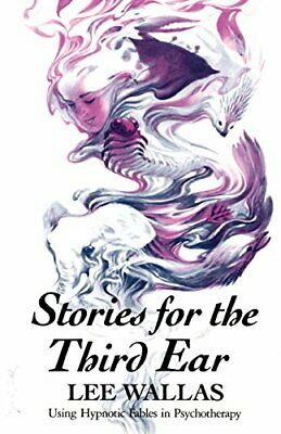 Stories for the Third Ear: Using Hypnotic Fables in P... by Wallas, Lee Hardback