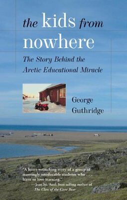 The Kids from Nowhere: The Story Behind the Arctic Ed... by Guthridge, MR George