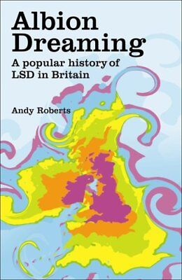 Albion Dreaming: A popular history of LSD in Britain by Andy Roberts Hardback