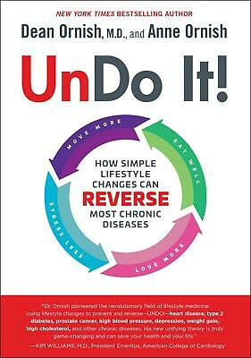 Undo It!: How Simple Lifestyle Changes Can Reverse Most Chronic Diseases by Dean