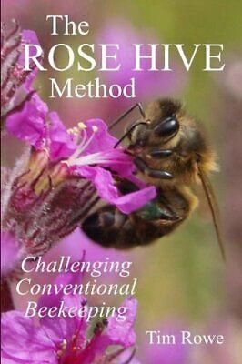The Rose Hive Method: Challenging Conventional Beekeeping by Tim Rowe Paperback