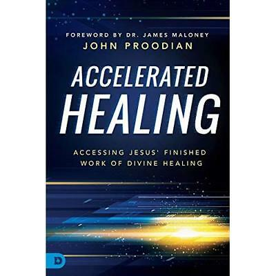 Accelerated Healing: Accessing Jesus' Finished Work of Divine Healing Proodian,