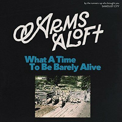 Arms Aloft-What A Time To Be Barely Alive Cd New