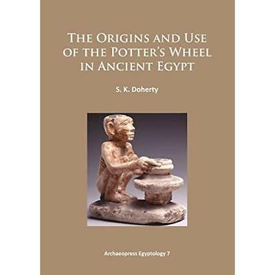 The Origins and Use of the Potter's Wheel in Ancient Egypt Doherty, Sarah