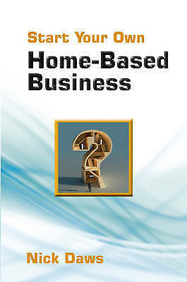 Start Your Own Home-based Business by Nick Daws Paperback Book