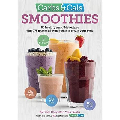 Carbs & Cals Smoothies: 80 Healthy Smoothie Recipes & 2 - Paperback NEW Chris Ch