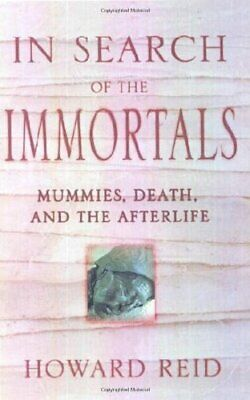 In Search of the Immortals: Mummies, Death, and the Afterlife by Reid, Howard