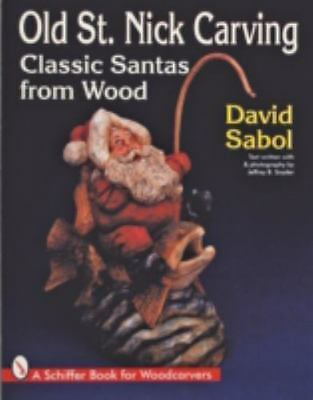 Old St. Nick Carving: Classic Santas from Wood [Schiffer Book for Woodcarvers]