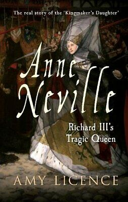 Anne Neville: Richard III's Tragic Queen by Amy Licence Book The Cheap Fast Free