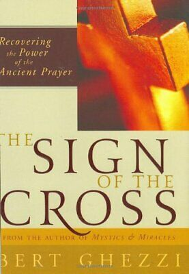 The Sign of the Cross: Recovering the Power of the A... by Ghezzi, Bert Hardback