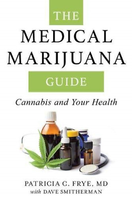 Frye Patricia C. M.D./ Smit...-The Medical Marijuana Guide BOOK NEW