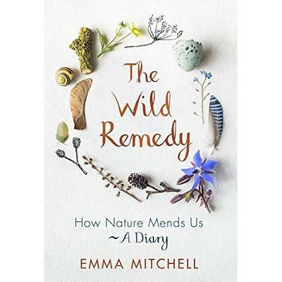 The Wild Remedy: How Nature Mends Us - A Diary - Hardback NEW Mitchell, Emma 27/