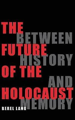The Future of the Holocaust: Between History and Memory by Berel Lang Hardcover
