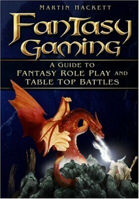 Fantasy Gaming: A Guide to Role Play and Table T... by Hackett, Martin Paperback
