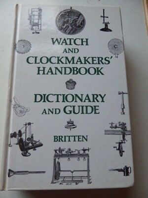 Watch And Clockmakers' Handbook, Dictionary And Guide By F.j. Britten