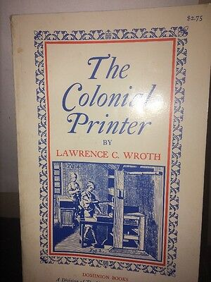 The Colonial Printer By Lawrence Wroth. First Printing 1964