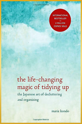 The Life-Changing Magic of Tidying Up: The Japanese Art of Declut by Marie Kondo