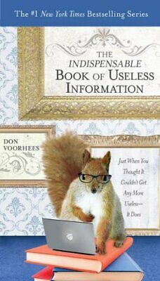Indispensible Book of Useless Information: Just When You Thou... by Don Voorhees