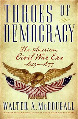 Throes of Democracy: The American Civil War Era 1829-... by McDougall, Walter A.