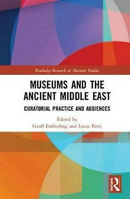 Museums and the Ancient Middle East: Curatorial Practice and Audiences by Geoff