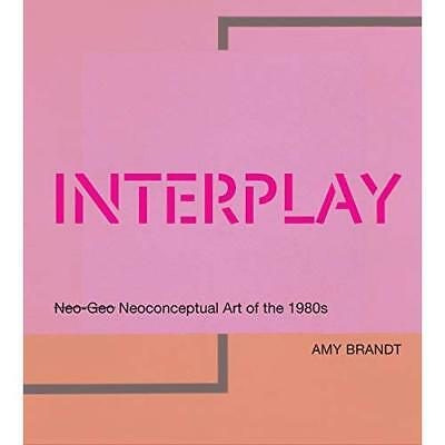 Interplay: Neo-geo Neoconceptual Art of the 1980s Brandt, Amy L.