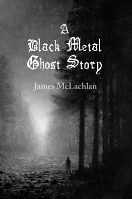 A Black Metal Ghost Story: A Novella by McLachlan, James Book The Cheap Fast
