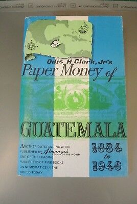 PAPER MONEY OF GUATEMALA 1834 to 1946 - Odis H.Clark Jr. (PM488)