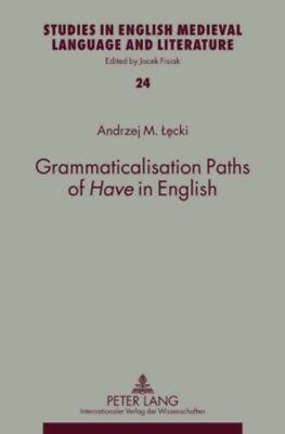 Grammaticalisation Paths of Have in English (Studies in English M...